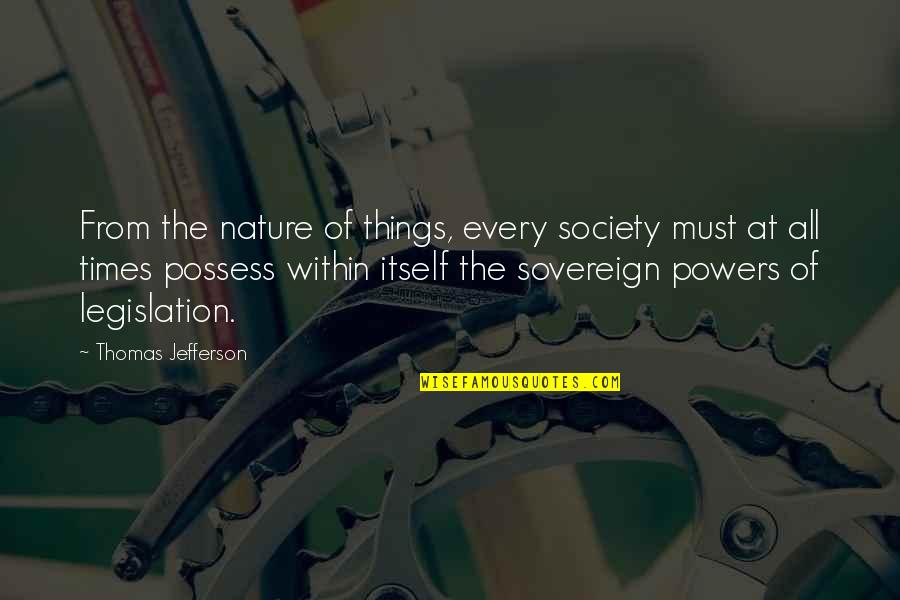 From Nature Quotes By Thomas Jefferson: From the nature of things, every society must