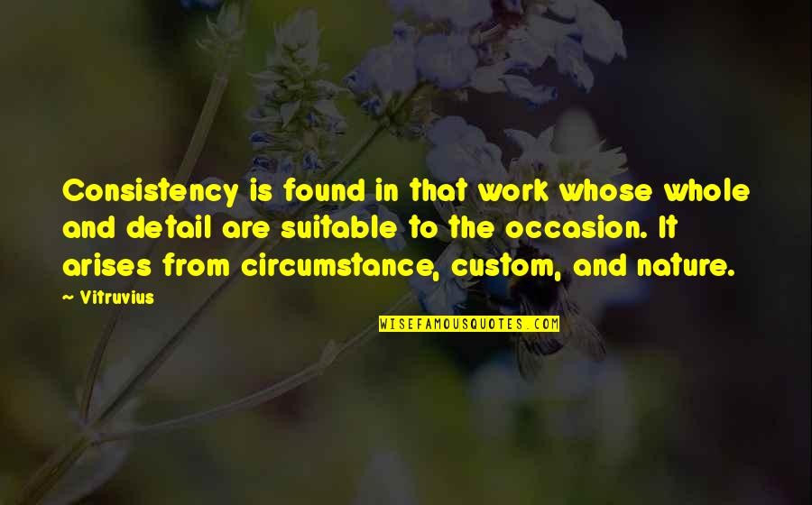 From Nature Quotes By Vitruvius: Consistency is found in that work whose whole