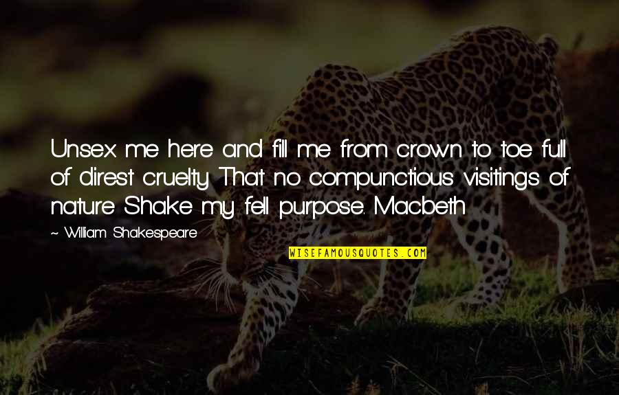 From Nature Quotes By William Shakespeare: Unsex me here and fill me from crown