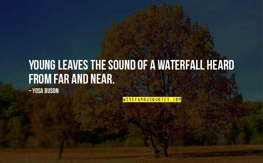 From Nature Quotes By Yosa Buson: Young leaves The sound of a waterfall Heard