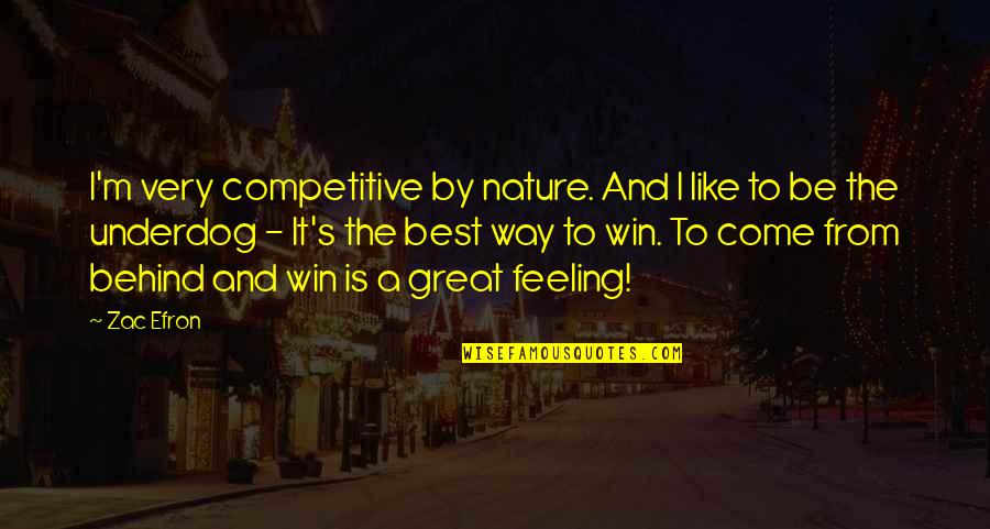 From Nature Quotes By Zac Efron: I'm very competitive by nature. And I like