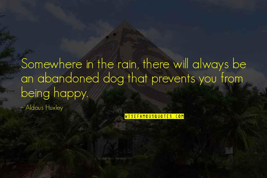 From The Dog Quotes By Aldous Huxley: Somewhere in the rain, there will always be