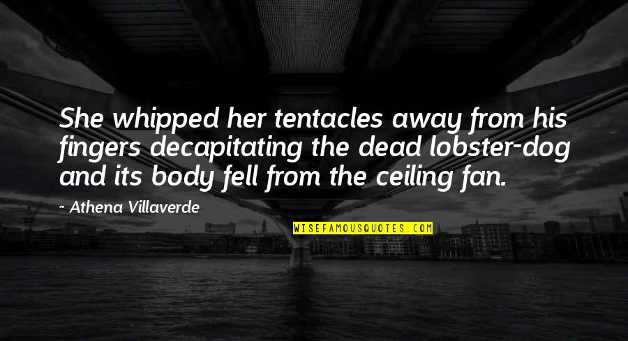 From The Dog Quotes By Athena Villaverde: She whipped her tentacles away from his fingers