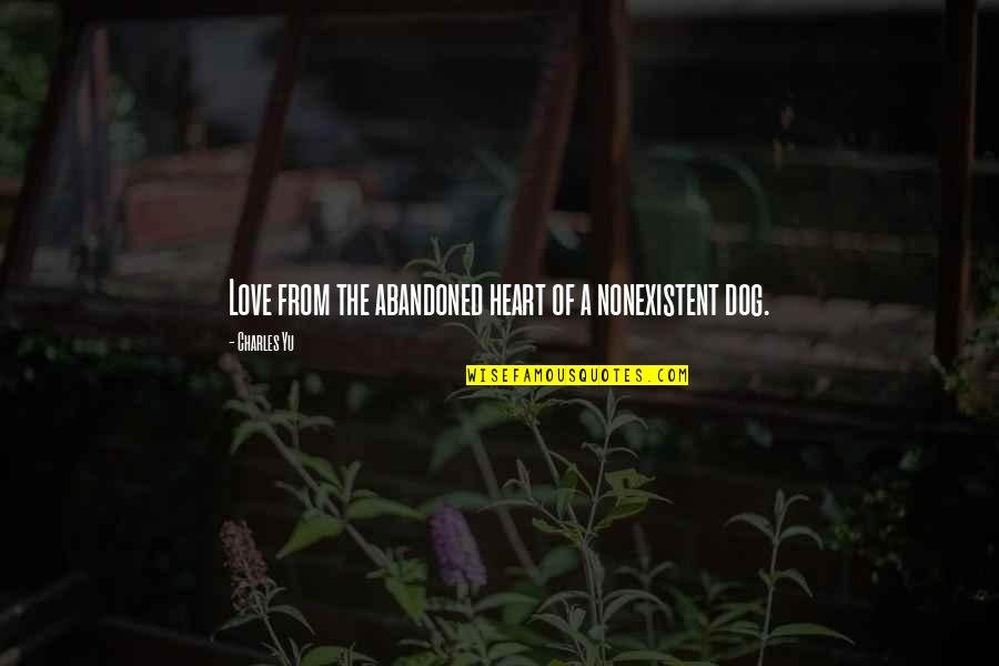 From The Dog Quotes By Charles Yu: Love from the abandoned heart of a nonexistent