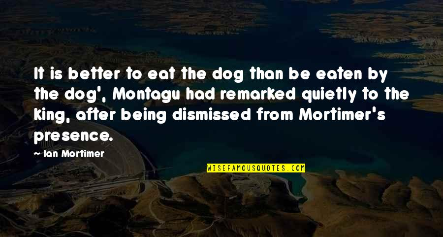 From The Dog Quotes By Ian Mortimer: It is better to eat the dog than