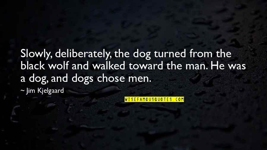 From The Dog Quotes By Jim Kjelgaard: Slowly, deliberately, the dog turned from the black