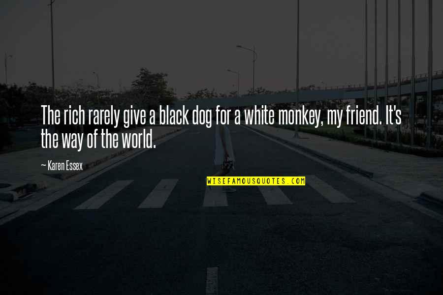 From The Dog Quotes By Karen Essex: The rich rarely give a black dog for