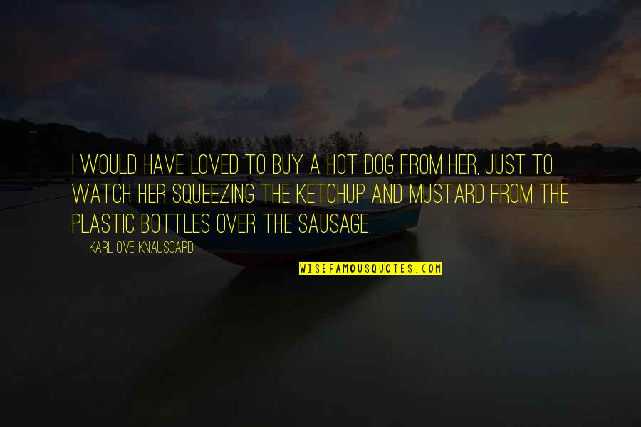 From The Dog Quotes By Karl Ove Knausgard: I would have loved to buy a hot