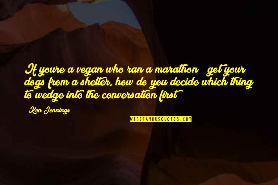 From The Dog Quotes By Ken Jennings: If youre a vegan who ran a marathon
