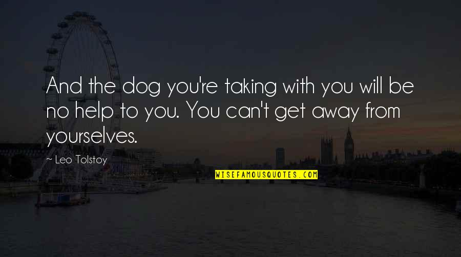 From The Dog Quotes By Leo Tolstoy: And the dog you're taking with you will