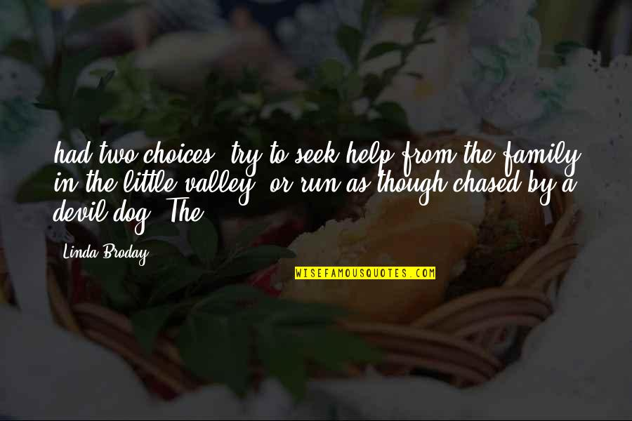 From The Dog Quotes By Linda Broday: had two choices: try to seek help from