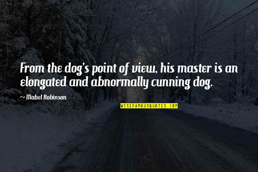 From The Dog Quotes By Mabel Robinson: From the dog's point of view, his master