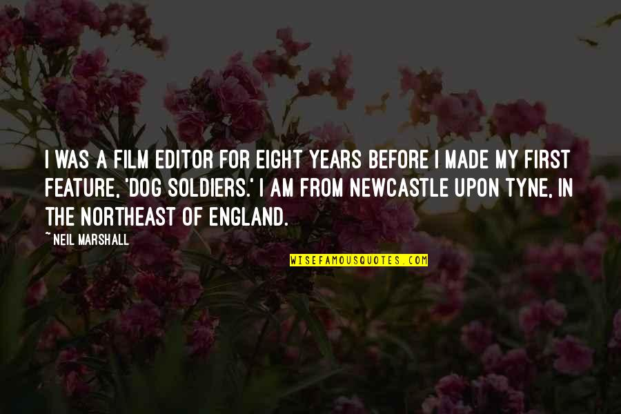 From The Dog Quotes By Neil Marshall: I was a film editor for eight years