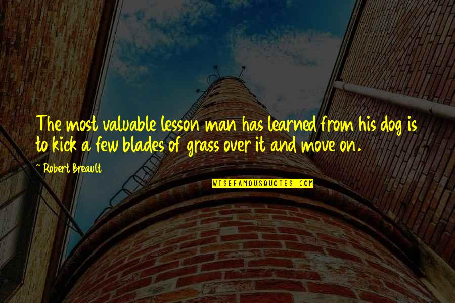 From The Dog Quotes By Robert Breault: The most valuable lesson man has learned from