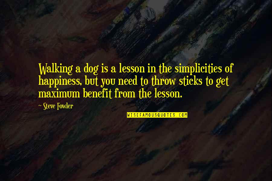 From The Dog Quotes By Steve Fowler: Walking a dog is a lesson in the