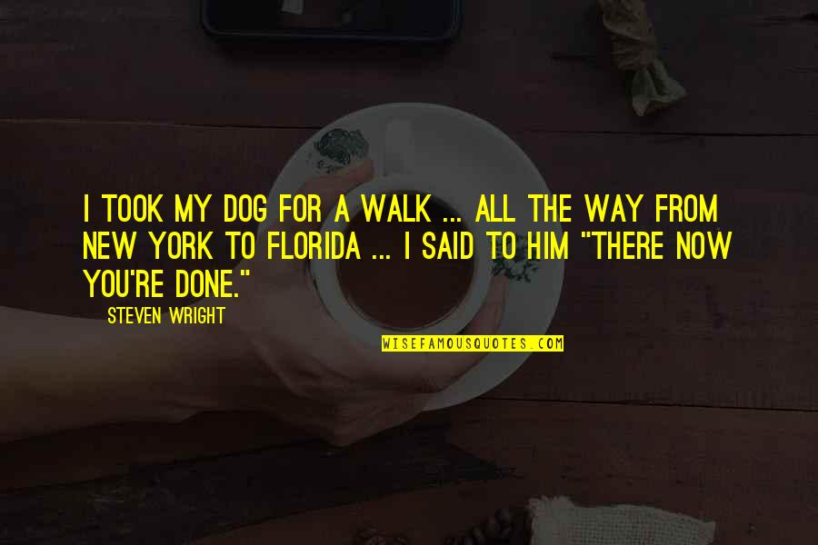 From The Dog Quotes By Steven Wright: I took my dog for a walk ...