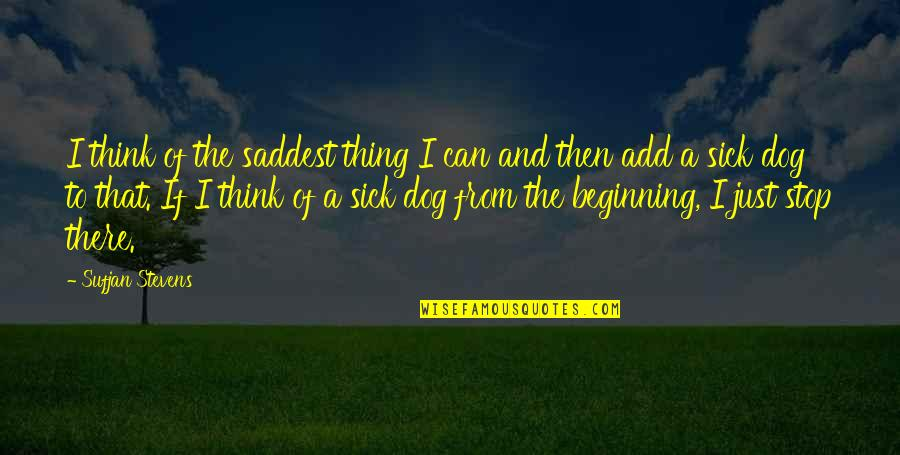 From The Dog Quotes By Sufjan Stevens: I think of the saddest thing I can