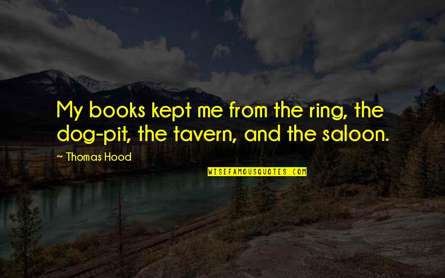 From The Dog Quotes By Thomas Hood: My books kept me from the ring, the