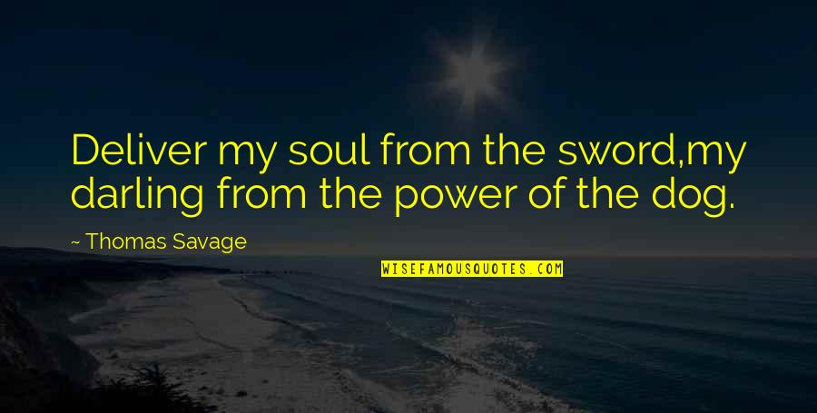 From The Dog Quotes By Thomas Savage: Deliver my soul from the sword,my darling from