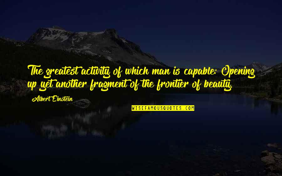 Frontiers Quotes By Albert Einstein: The greatest activity of which man is capable:
