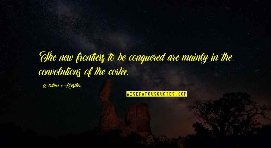 Frontiers Quotes By Arthur Koestler: The new frontiers to be conquered are mainly