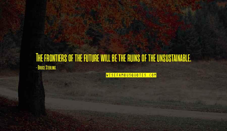 Frontiers Quotes By Bruce Sterling: The frontiers of the future will be the