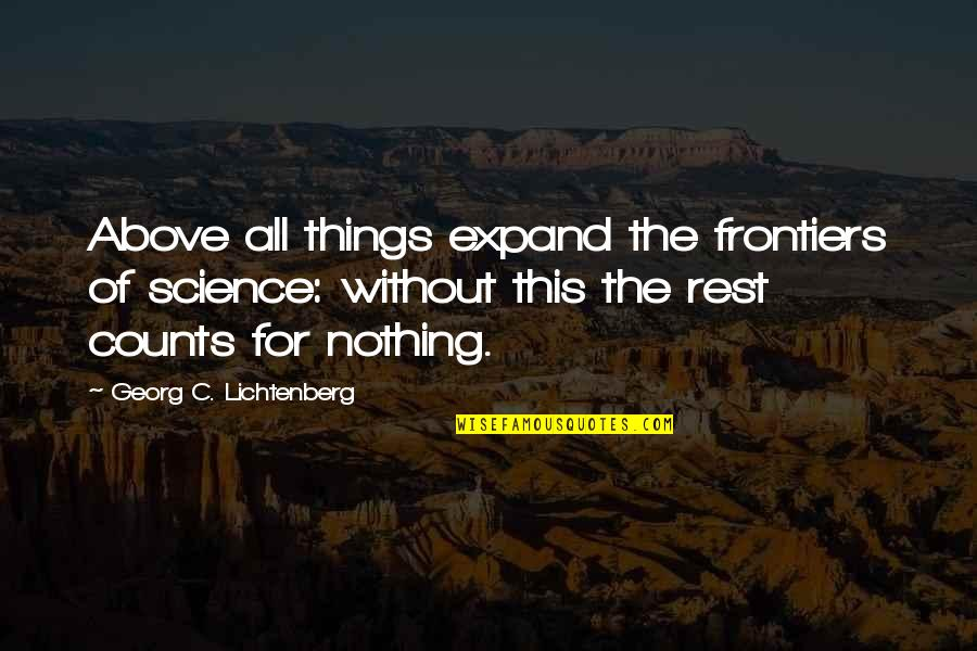 Frontiers Quotes By Georg C. Lichtenberg: Above all things expand the frontiers of science: