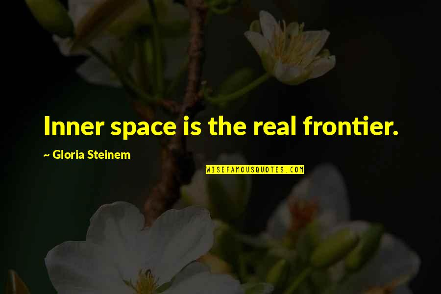 Frontiers Quotes By Gloria Steinem: Inner space is the real frontier.