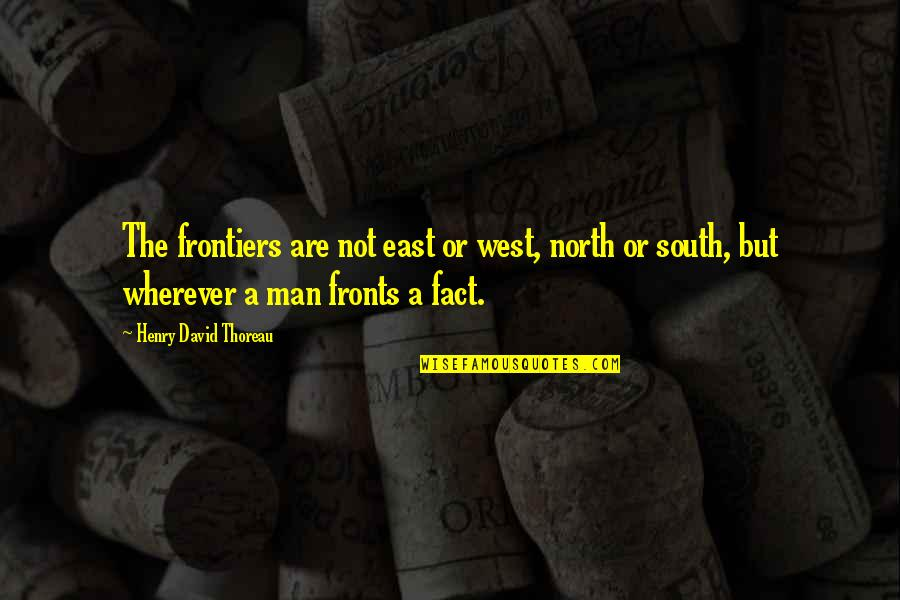 Frontiers Quotes By Henry David Thoreau: The frontiers are not east or west, north