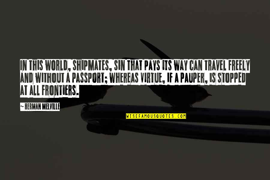 Frontiers Quotes By Herman Melville: In this world, shipmates, sin that pays its