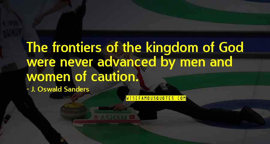 Frontiers Quotes By J. Oswald Sanders: The frontiers of the kingdom of God were