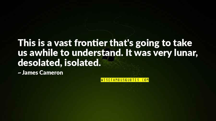 Frontiers Quotes By James Cameron: This is a vast frontier that's going to