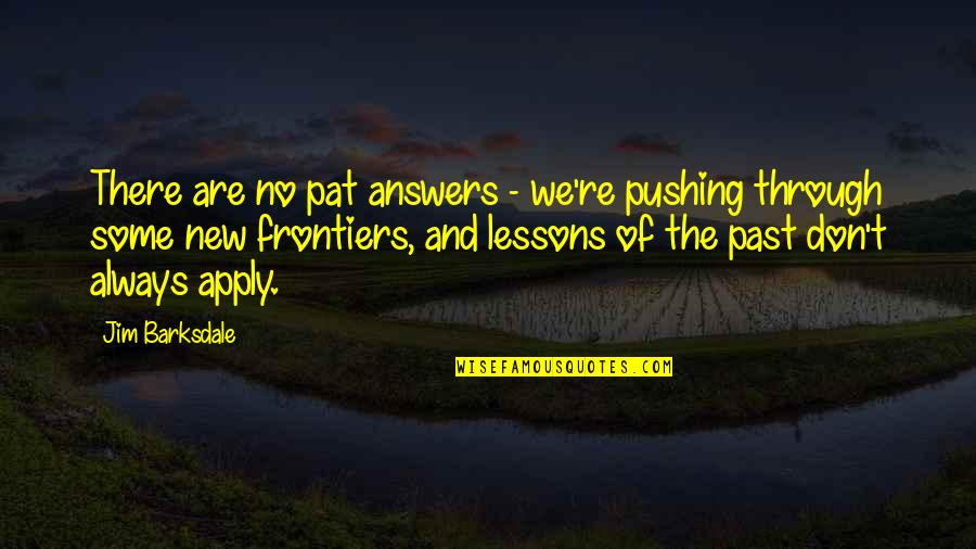 Frontiers Quotes By Jim Barksdale: There are no pat answers - we're pushing