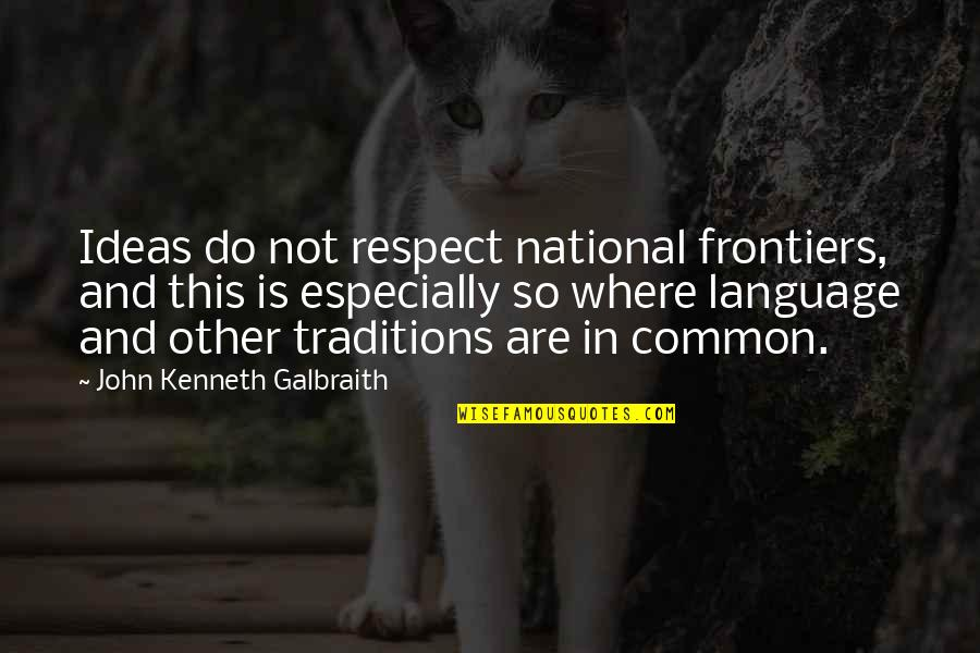 Frontiers Quotes By John Kenneth Galbraith: Ideas do not respect national frontiers, and this