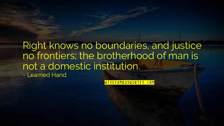 Frontiers Quotes By Learned Hand: Right knows no boundaries, and justice no frontiers;