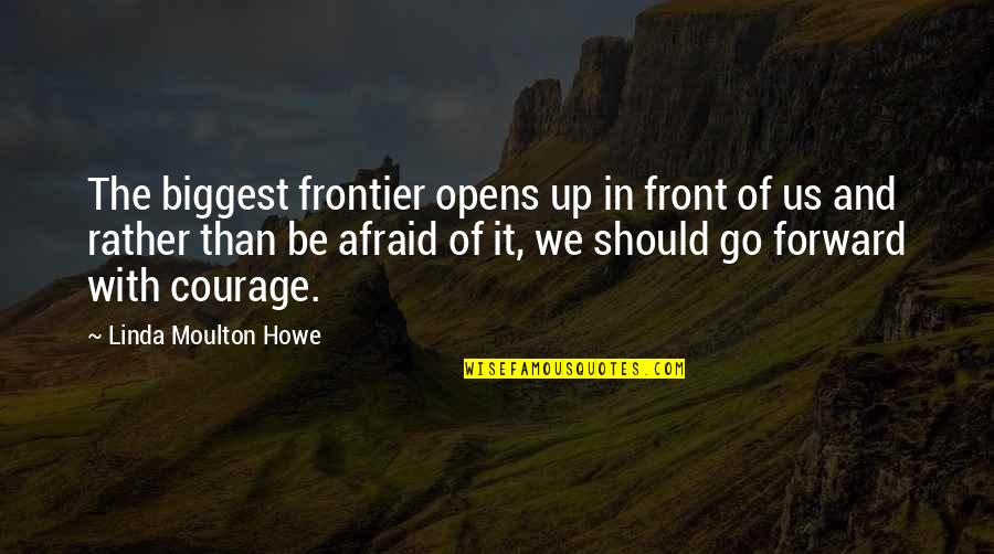 Frontiers Quotes By Linda Moulton Howe: The biggest frontier opens up in front of