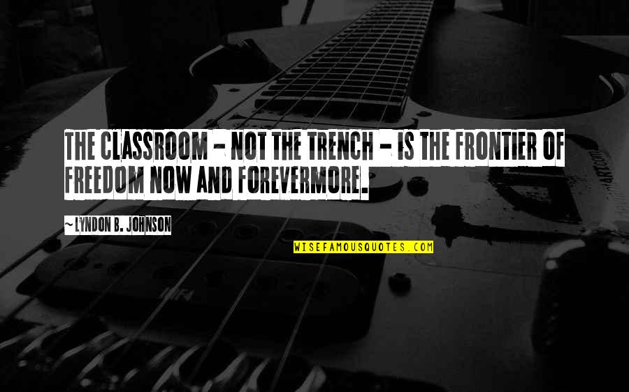 Frontiers Quotes By Lyndon B. Johnson: The classroom - not the trench - is