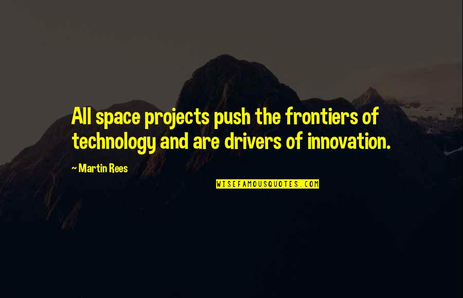 Frontiers Quotes By Martin Rees: All space projects push the frontiers of technology