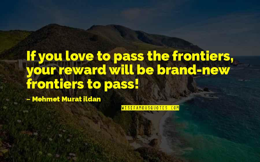 Frontiers Quotes By Mehmet Murat Ildan: If you love to pass the frontiers, your