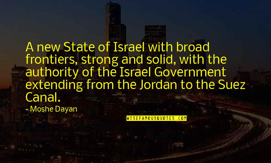Frontiers Quotes By Moshe Dayan: A new State of Israel with broad frontiers,