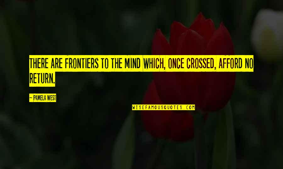 Frontiers Quotes By Pamela West: There are frontiers to the mind which, once