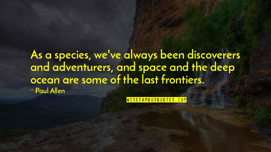 Frontiers Quotes By Paul Allen: As a species, we've always been discoverers and