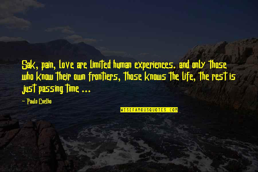 Frontiers Quotes By Paulo Coelho: Sak, pain, love are limited human experiences. and