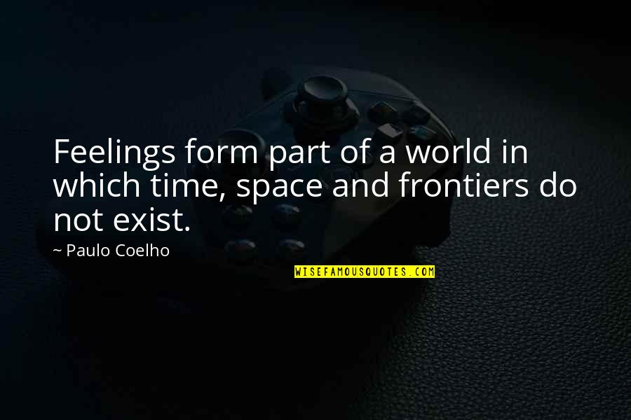Frontiers Quotes By Paulo Coelho: Feelings form part of a world in which