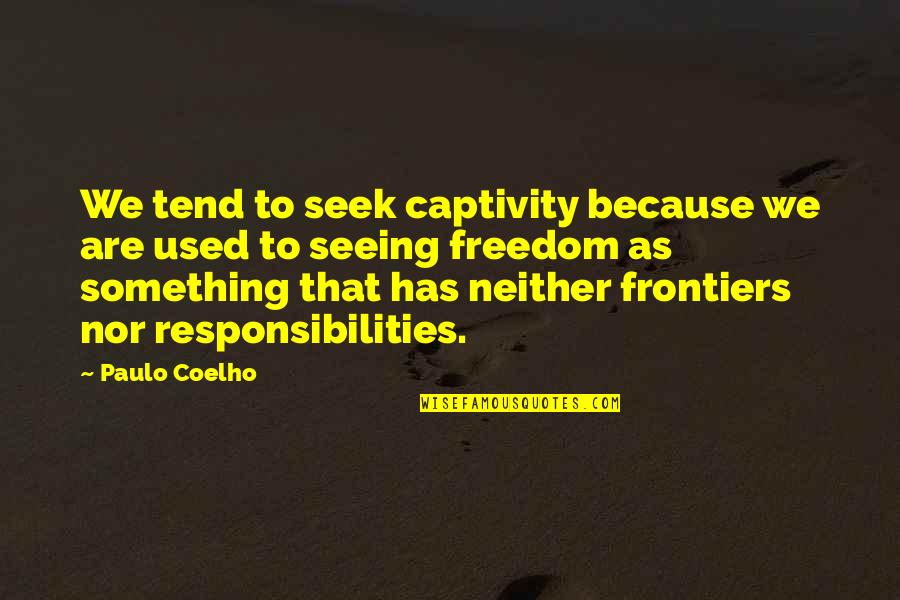 Frontiers Quotes By Paulo Coelho: We tend to seek captivity because we are