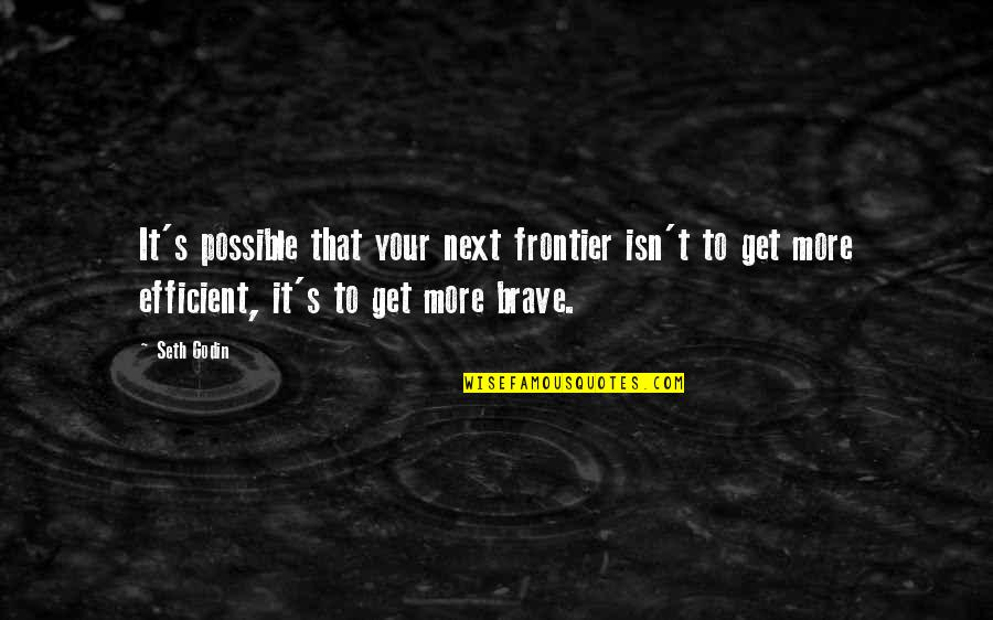 Frontiers Quotes By Seth Godin: It's possible that your next frontier isn't to
