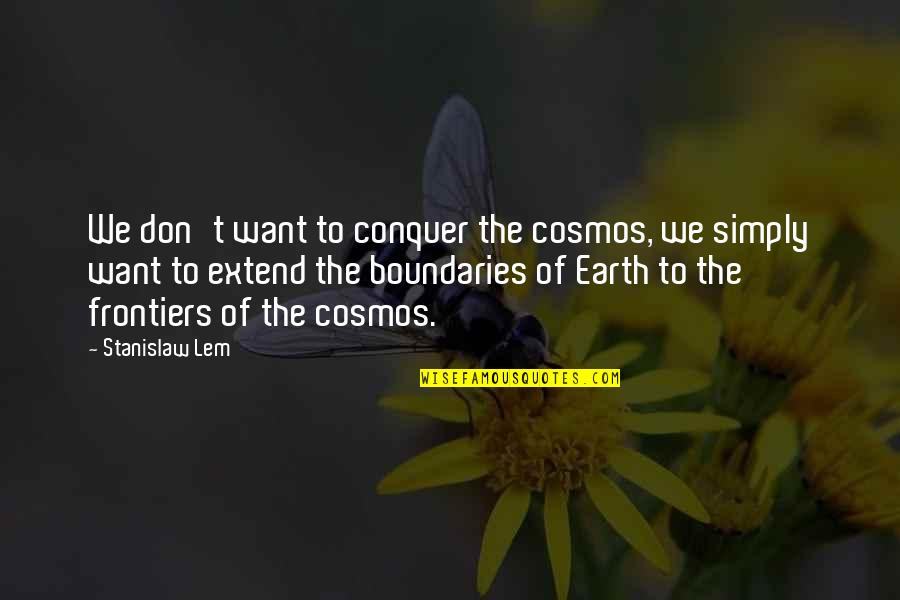 Frontiers Quotes By Stanislaw Lem: We don't want to conquer the cosmos, we