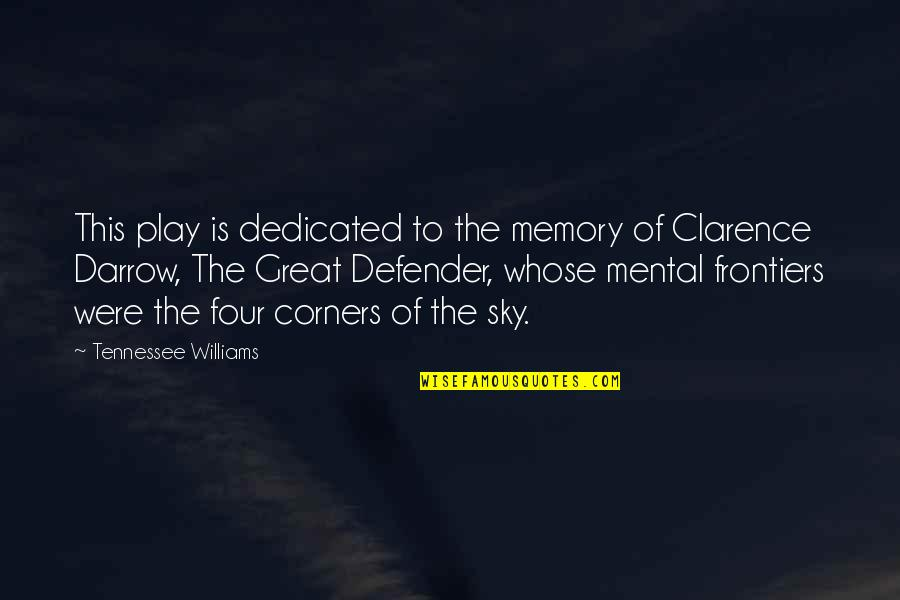 Frontiers Quotes By Tennessee Williams: This play is dedicated to the memory of