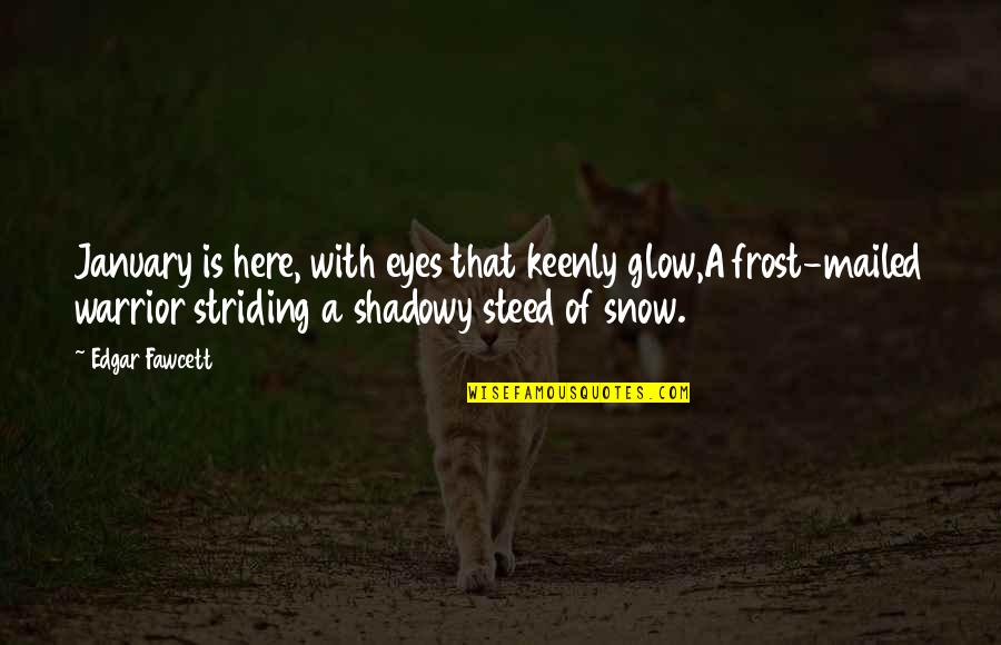Frost And Snow Quotes By Edgar Fawcett: January is here, with eyes that keenly glow,A