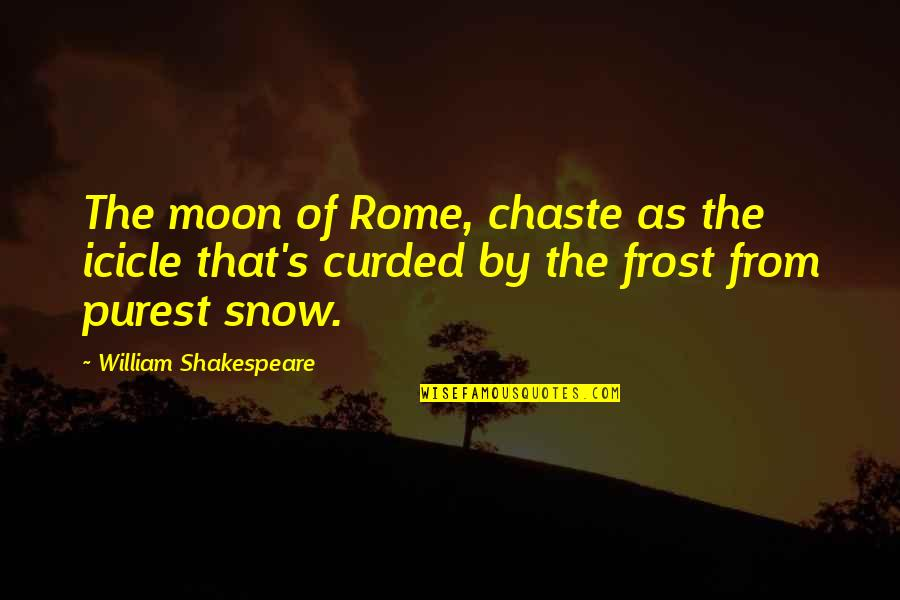 Frost And Snow Quotes By William Shakespeare: The moon of Rome, chaste as the icicle